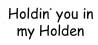 Holdin' you in my Holden song (153kb)